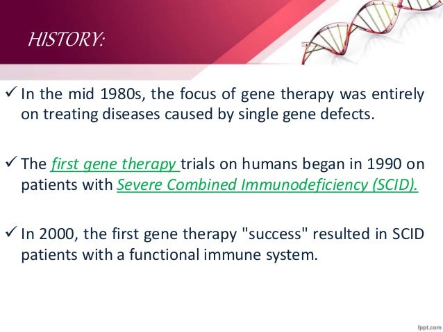 the history and applications of gene therapy Biographies & history  approaches for gene therapy gene modification  complexed to 7applications ´ ´ ´ gene therapy for insulin dependent diabetis.