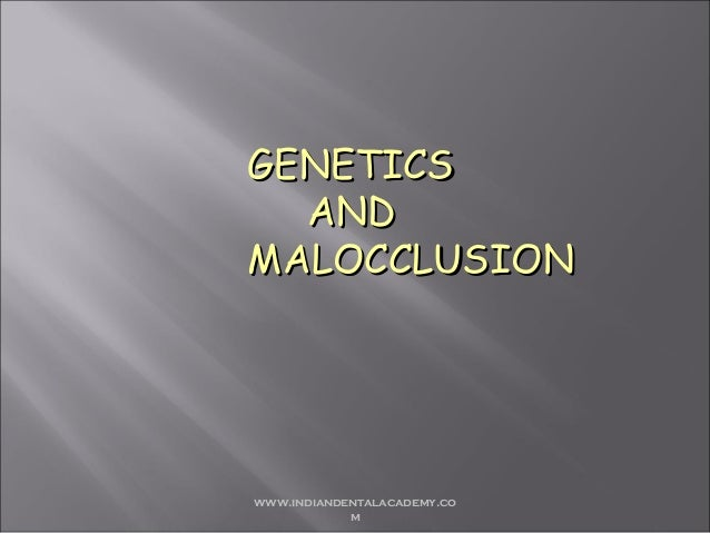GENETICS AND MALOCCLUSION  www.indiandentalacademy.co m