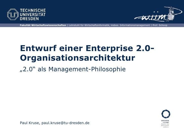 """Entwurf einer Enterprise 2.0- Organisationsarchitektur<br />Paul Kruse, paul.kruse@tu-dresden.de<br />""""2.0"""" als Management..."""