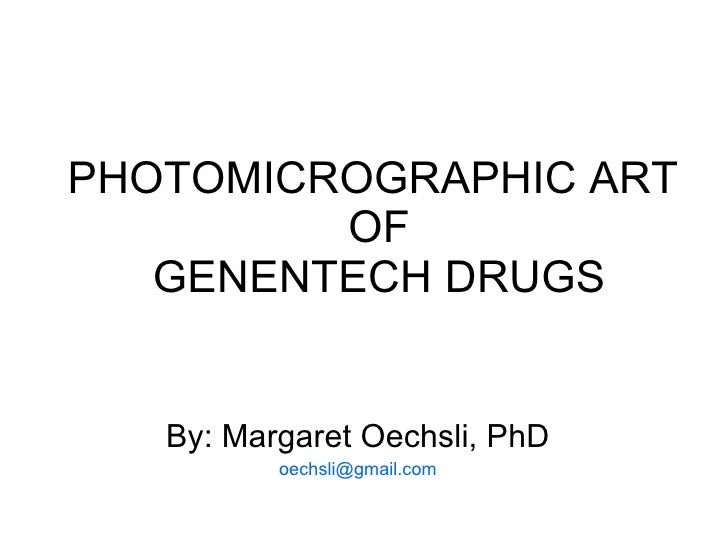 PHOTOMICROGRAPHIC ART  OF GENENTECH DRUGS By: Margaret Oechsli, PhD [email_address]