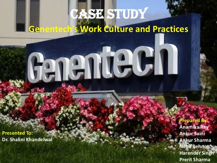 Case Study           Genentech's Work Culture and Practices                                              Prepared By:     ...