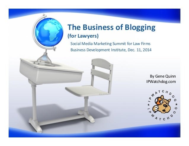 The Business of Blogging (for Lawyers) Social Media Marketing Summit for Law Firms Business Development Institute, Dec. 11...