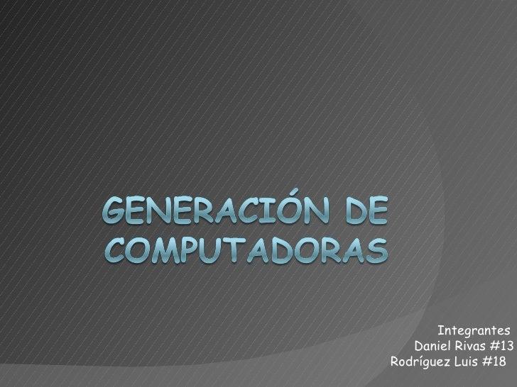 Integrantes  Daniel Rivas #13 Rodríguez Luis #18
