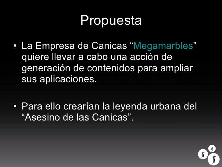 """Propuesta <ul><li>La Empresa de Canicas """" Megamarbles """" quiere llevar a cabo una acción de generación de contenidos para a..."""