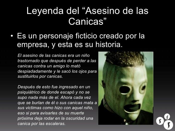 """Leyenda del """"Asesino de las Canicas"""" <ul><li>Es un personaje ficticio creado por la empresa, y esta es su historia. </li><..."""