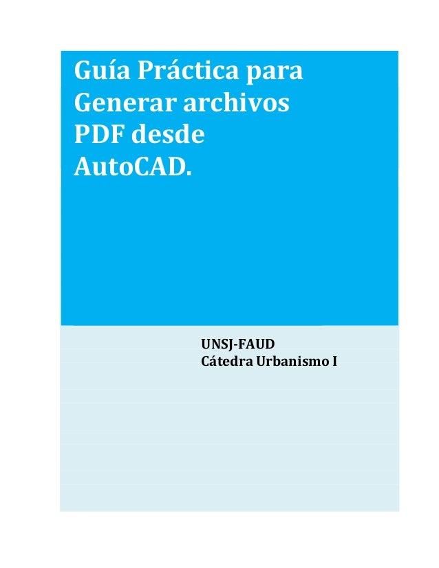 Guía Práctica paraGenerar archivosPDF desdeAutoCAD.         UNSJ-FAUD         Cátedra Urbanismo I