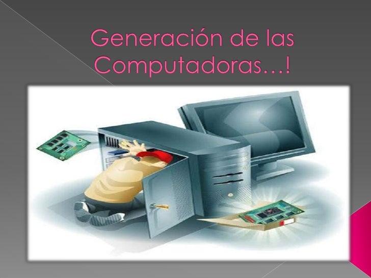 Generación de las Computadoras…!<br />