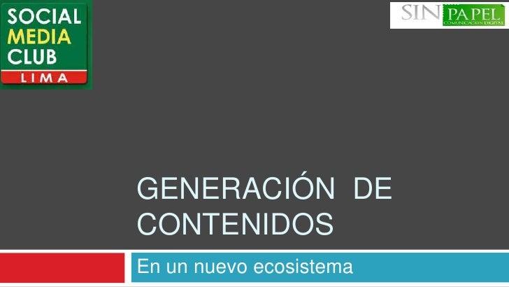 GENERACIÓN  DE CONTENIDOS<br />En un nuevoecosistema<br />