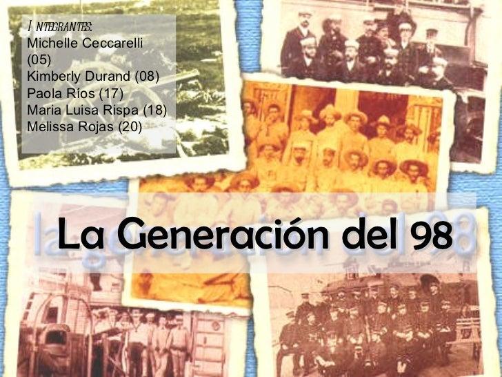 La Generación del 98 Integrantes : Michelle Ceccarelli (05) Kimberly Durand (08) Paola Ríos (17) Maria Luisa Rispa (18) Me...