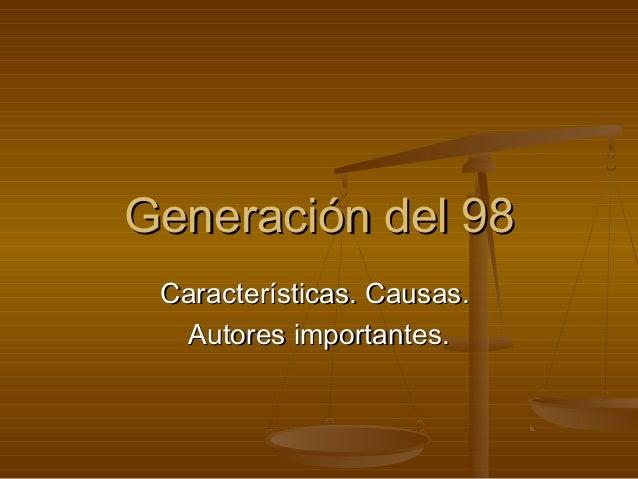 Generación del 98Generación del 98Características. Causas.Características. Causas.Autores importantes.Autores importantes.