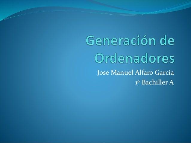 Jose Manuel Alfaro García 1º Bachiller A