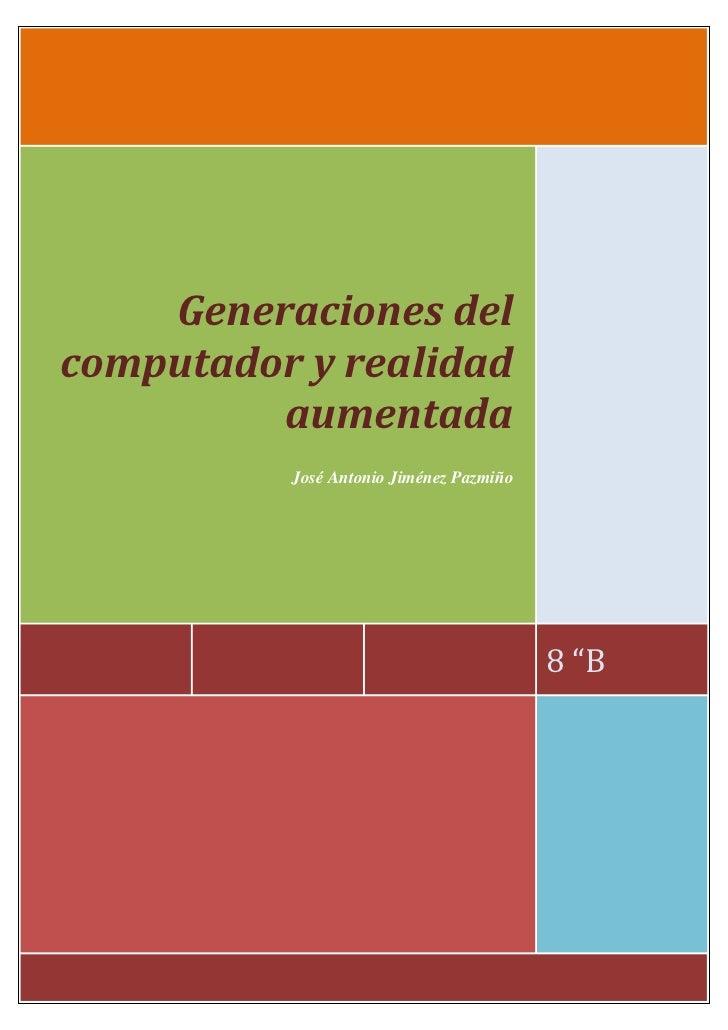 Generaciones delcomputador y realidad         aumentada          José Antonio Jiménez Pazmiño                             ...