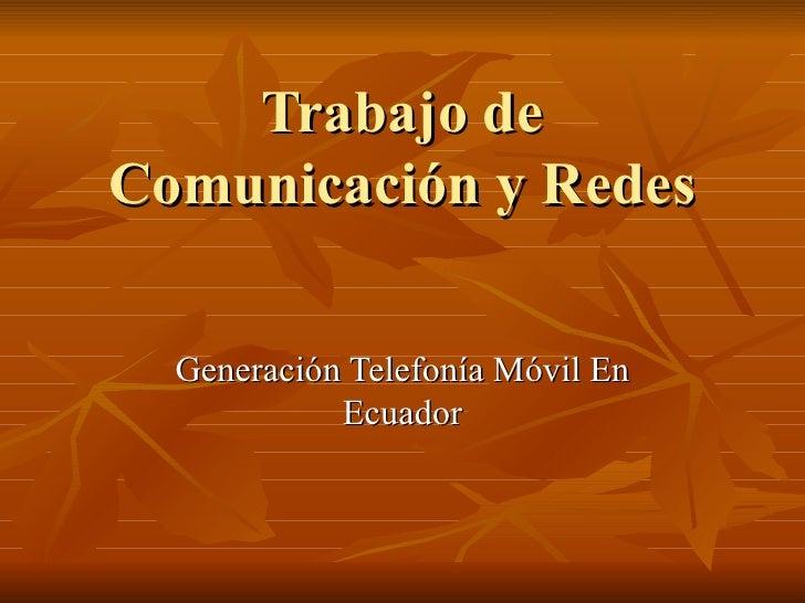 Trabajo de Comunicación y Redes Generación Telefonía Móvil En Ecuador