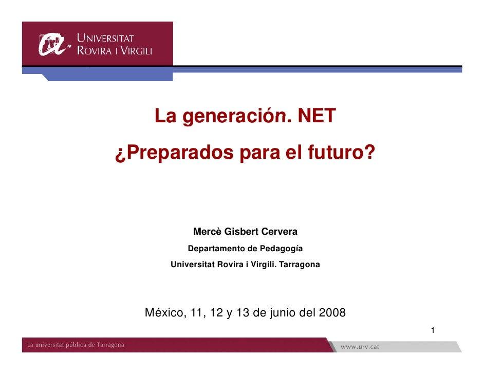 La generación NET        generación. ¿Preparados para el futuro?               Mercè Gisbert Cervera            Departamen...