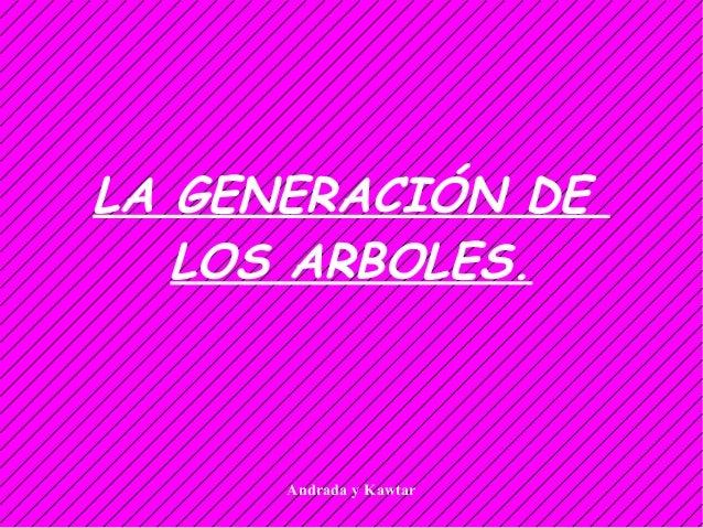 Andrada y Kawtar LA GENERACIÓN DE LOS ARBOLES.