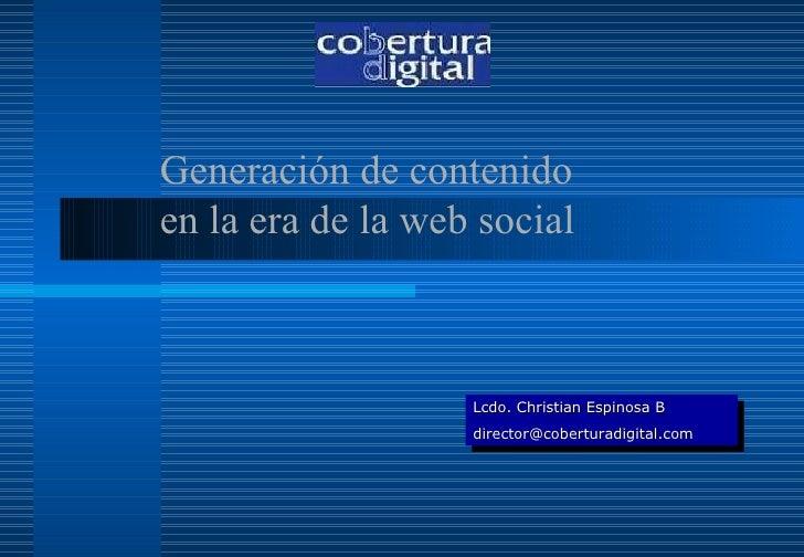 Generación de contenido en la era de la web social Lcdo. Christian Espinosa B [email_address]