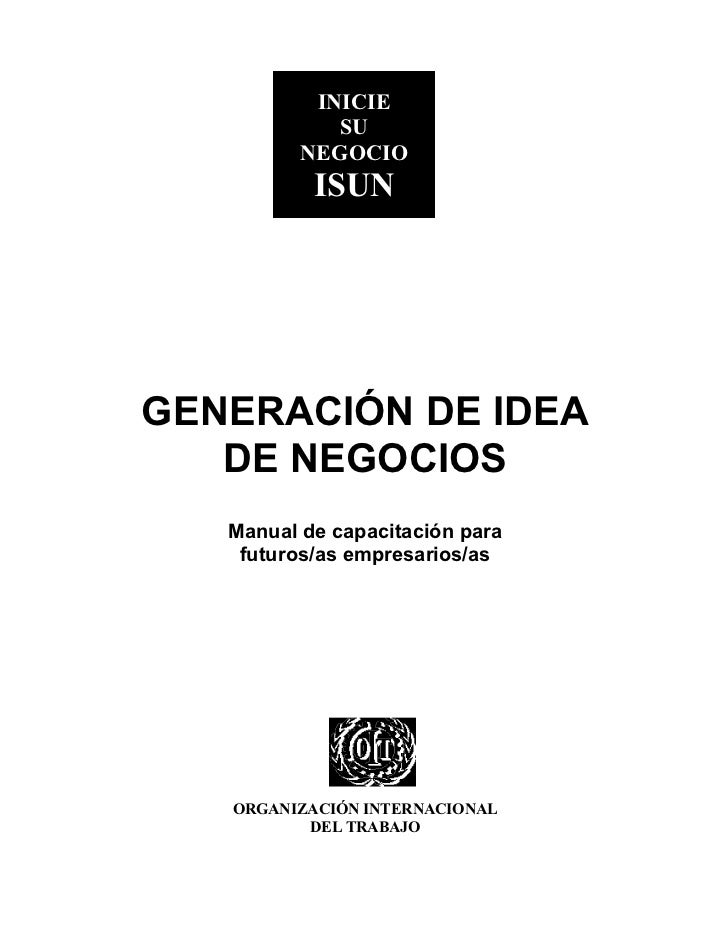 ISUN           INICIE             SU          NEGOCIO           ISUNGENERACIÓN DE IDEA   DE NEGOCIOS   Manual de capacitac...