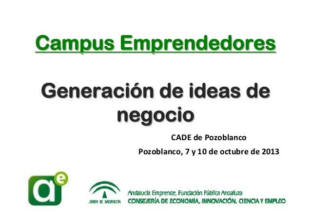 Campus Emprendedores Generación de ideas de Generación negocio CADEdePozoblanco Pozoblanco,7y10deoctubrede2013  C...