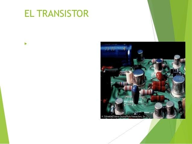 EL TRANSISTOR  El transistor bipolar fue inventado en 1948 para sustituir al tubo de vacío triodo. Está formado por tres ...