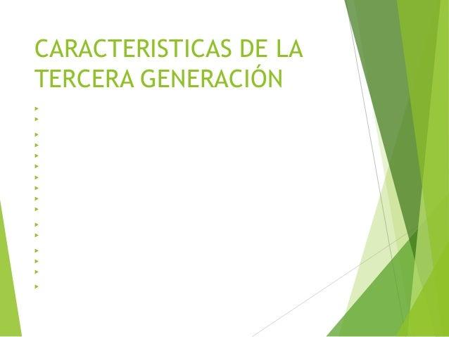 CARACTERISTICAS DE LA TERCERA GENERACIÓN  Circuito integrado desarrollado en 1958 por Jack Kilbry.  Circuito integrado, ...
