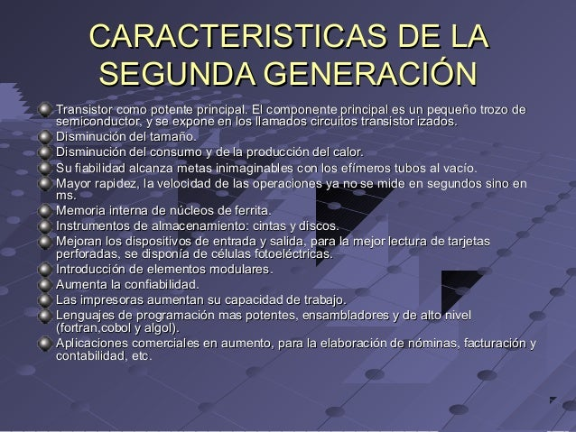 CARACTERISTICAS DE LACARACTERISTICAS DE LA SEGUNDA GENERACIÓNSEGUNDA GENERACIÓN Transistor como potente principal. El comp...