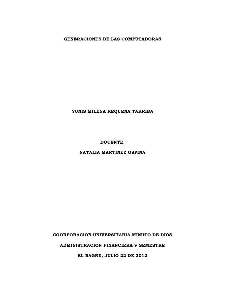 GENERACIONES DE LAS COMPUTADORAS      YUNIS MILENA REQUENA TARRIBA                DOCENTE:         NATALIA MARTINEZ OSPINA...