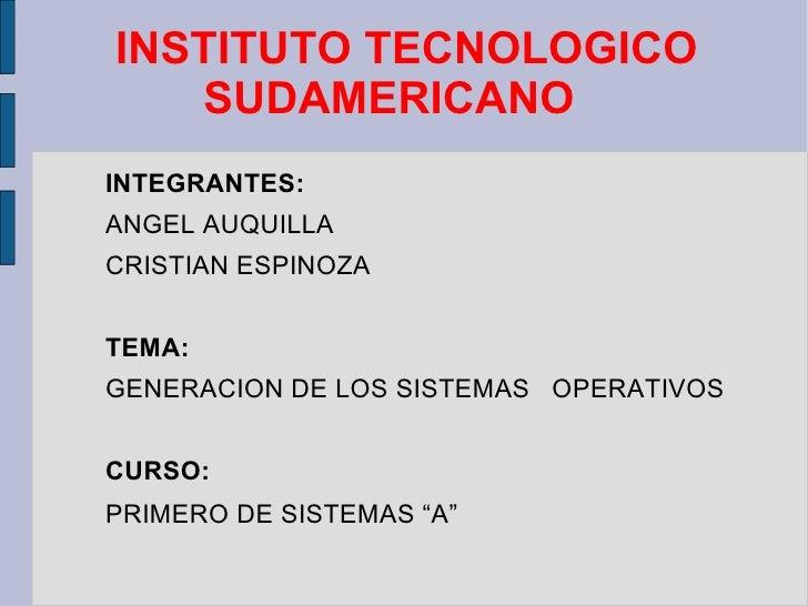 INSTITUTO TECNOLOGICO SUDAMERICANO <ul><ul><li>INTEGRANTES: </li></ul></ul><ul><ul><li>ANGEL AUQUILLA </li></ul></ul><ul><...