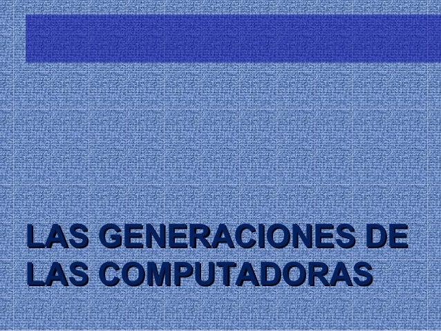 LAS GENERACIONES DELAS COMPUTADORAS