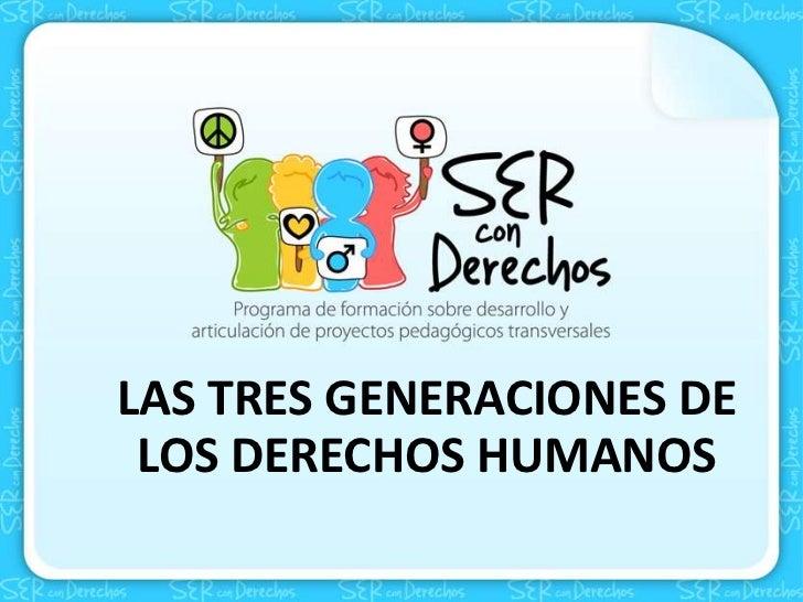 LAS TRES GENERACIONES DE LOS DERECHOS HUMANOS