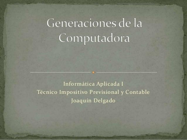 Informática Aplicada I Técnico Impositivo Previsional y Contable Joaquín Delgado