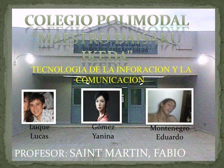 TECNOLOGIA DE LA INFORACION Y LA          COMUNICACION  Luque       Gómez      Montenegro  Lucas       Yanina      Eduardo...