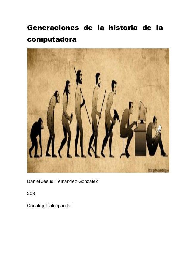 Generaciones de la historia de la computadora Daniel Jesus Hernandez GonzaleZ 203 Conalep Tlalnepantla I