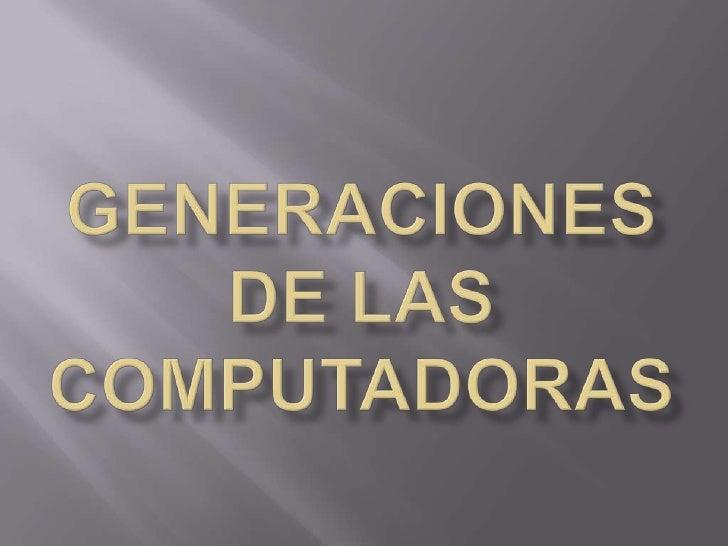 Generaciones de las computadoras<br />