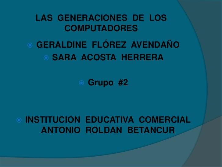 LAS GENERACIONES DE LOS             COMPUTADORES       GERALDINE FLÓREZ AVENDAÑO          SARA ACOSTA HERRERA           ...