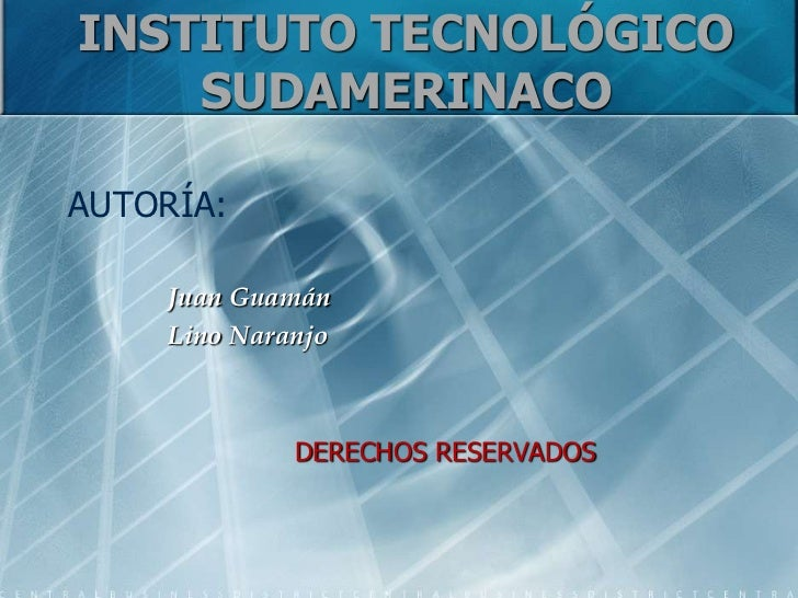 INSTITUTO TECNOLÓGICO    SUDAMERINACOAUTORÍA:    Juan Guamán    Lino Naranjo             DERECHOS RESERVADOS