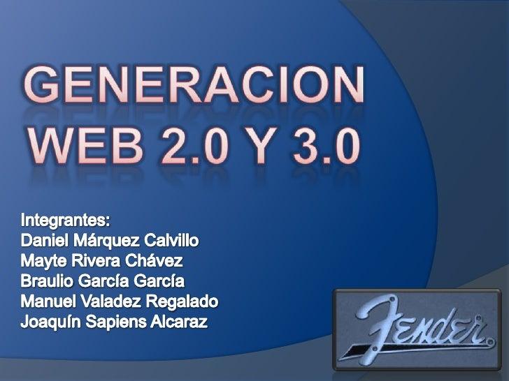 GENERACION WEB 2.0 Y 3.0<br />Integrantes:<br />Daniel Márquez Calvillo<br />Mayte Rivera Chávez<br />Braulio García Garcí...