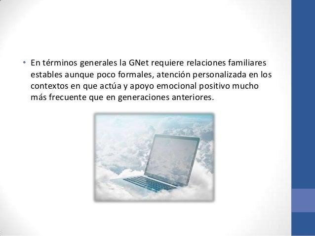 • En términos generales la GNet requiere relaciones familiares  estables aunque poco formales, atención personalizada en l...