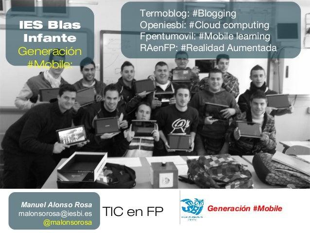 TIC en FP Generación #MobileManuel Alonso Rosamalonsorosa@iesbi.es@malonsorosaIES BlasInfanteGeneración#Mobile:Termoblog: ...