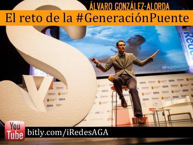 ÁLVARO GONZÁLEZ-ALORDA El  reto  de  la  #GeneraciónPuente                           bit...