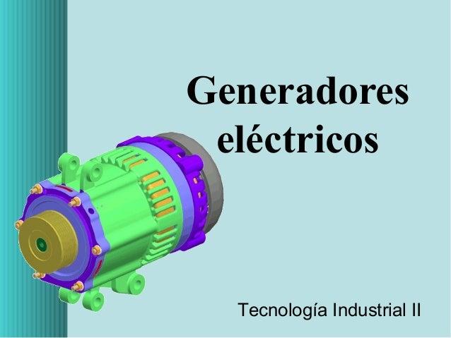 Generadores eléctricos  Tecnología Industrial II