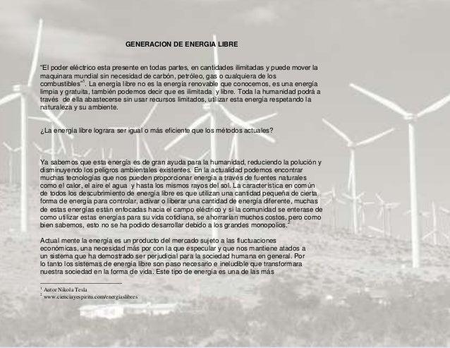 GENERACION DE ENERGIA LIBRE¿La energía libre lograra ser igual o más eficiente que los métodos actuales?Ya sabemos que est...