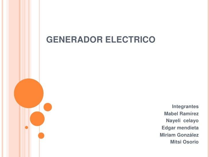 GENERADOR ELECTRICO<br />Integrantes<br />Mabel Ramírez<br />Nayeli  celayo<br />Edgar mendieta<br />Miriam González<br />...