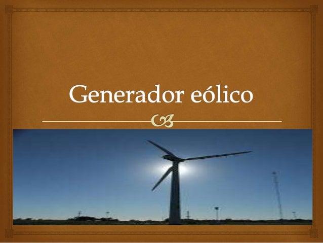 Un generador eólico o aerogenerador, es básicamente un gigantesco molino de viento conectado a un generador eléctrico que ...