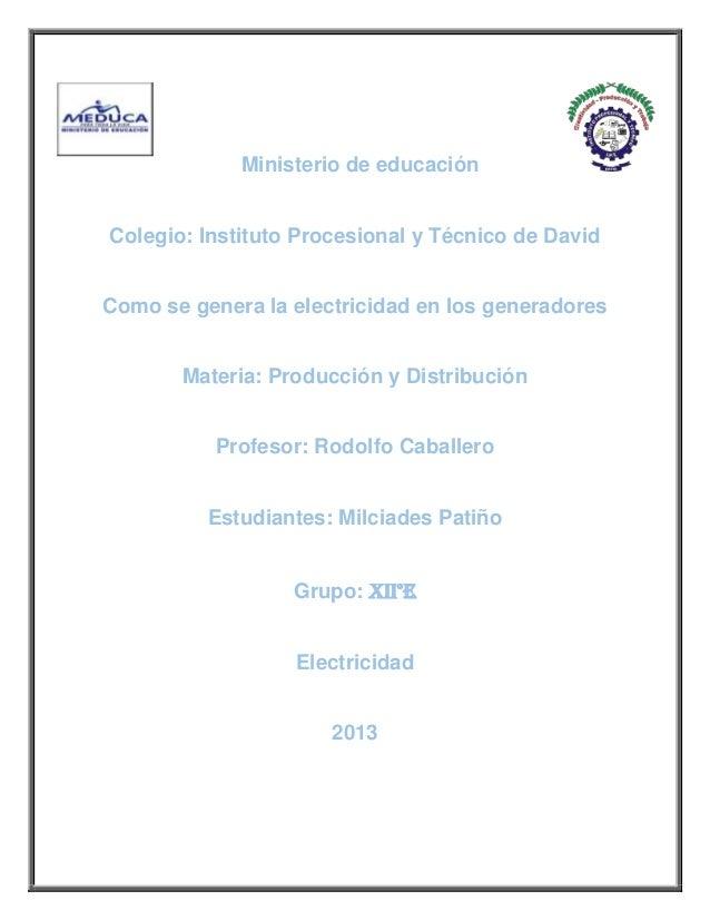 Ministerio de educaciónColegio: Instituto Procesional y Técnico de DavidComo se genera la electricidad en los generadoresM...