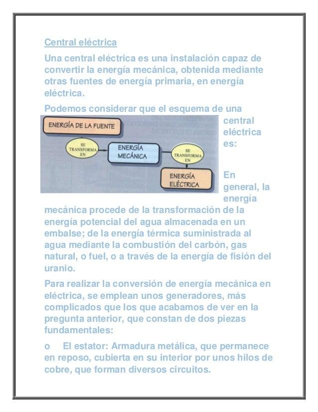 Central eléctricaUna central eléctrica es una instalación capaz deconvertir la energía mecánica, obtenida medianteotras fu...