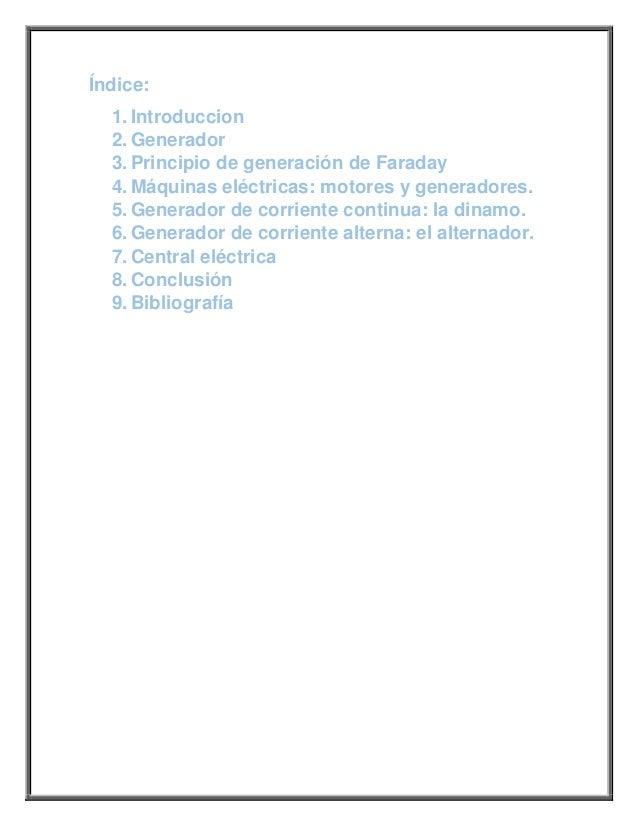 Índice:1. Introduccion2. Generador3. Principio de generación de Faraday4. Máquinas eléctricas: motores y generadores.5. Ge...