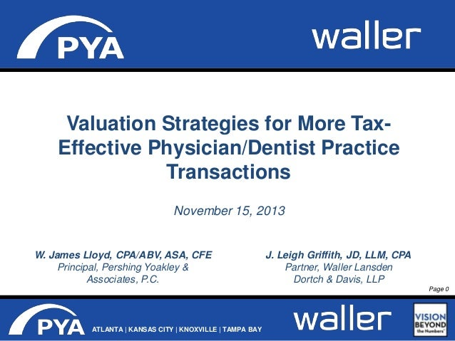 Valuation Strategies for More TaxEffective Physician/Dentist Practice Transactions November 15, 2013  W. James Lloyd, CPA/...