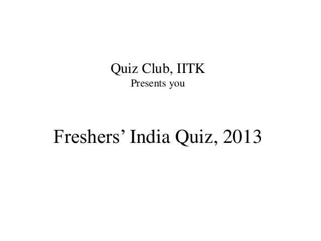 Freshers' India Quiz, 2013 Quiz Club, IITK Presents you