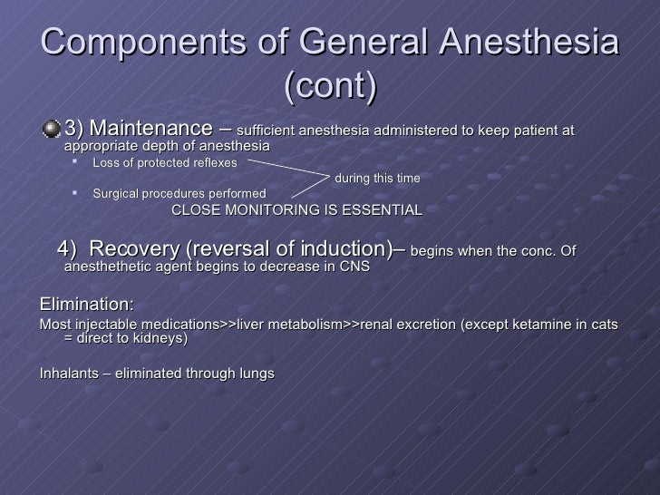 maintenance and reversal of anaesthesia Maintenance and reversal of general anaesthesia effects of iv drugs used for induction of anaesthesia wears off after a few minutes and unconsciousness must still be maintained this is achieved either through inhalational anaesthesia or iv infusion of a drug.