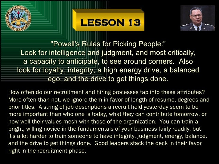 """LESSON 13 """"Powell's Rules for Picking People:"""" Look for intelligence and judgment, and most critically, a capacity to..."""